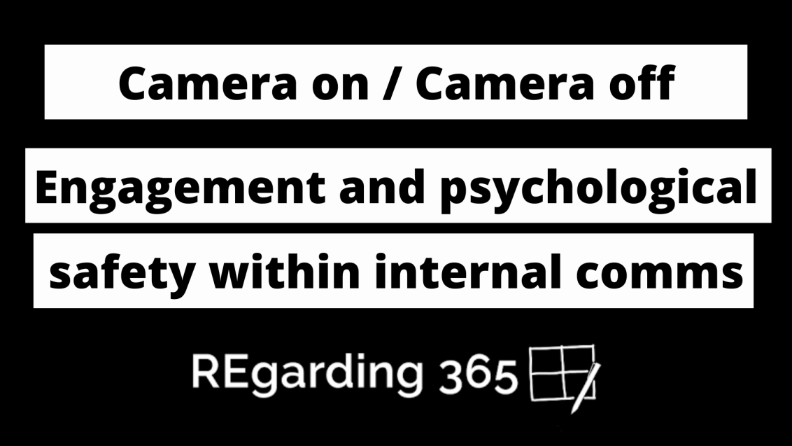 Camera on / camera off: Engagement and psychological safety within internalcomms